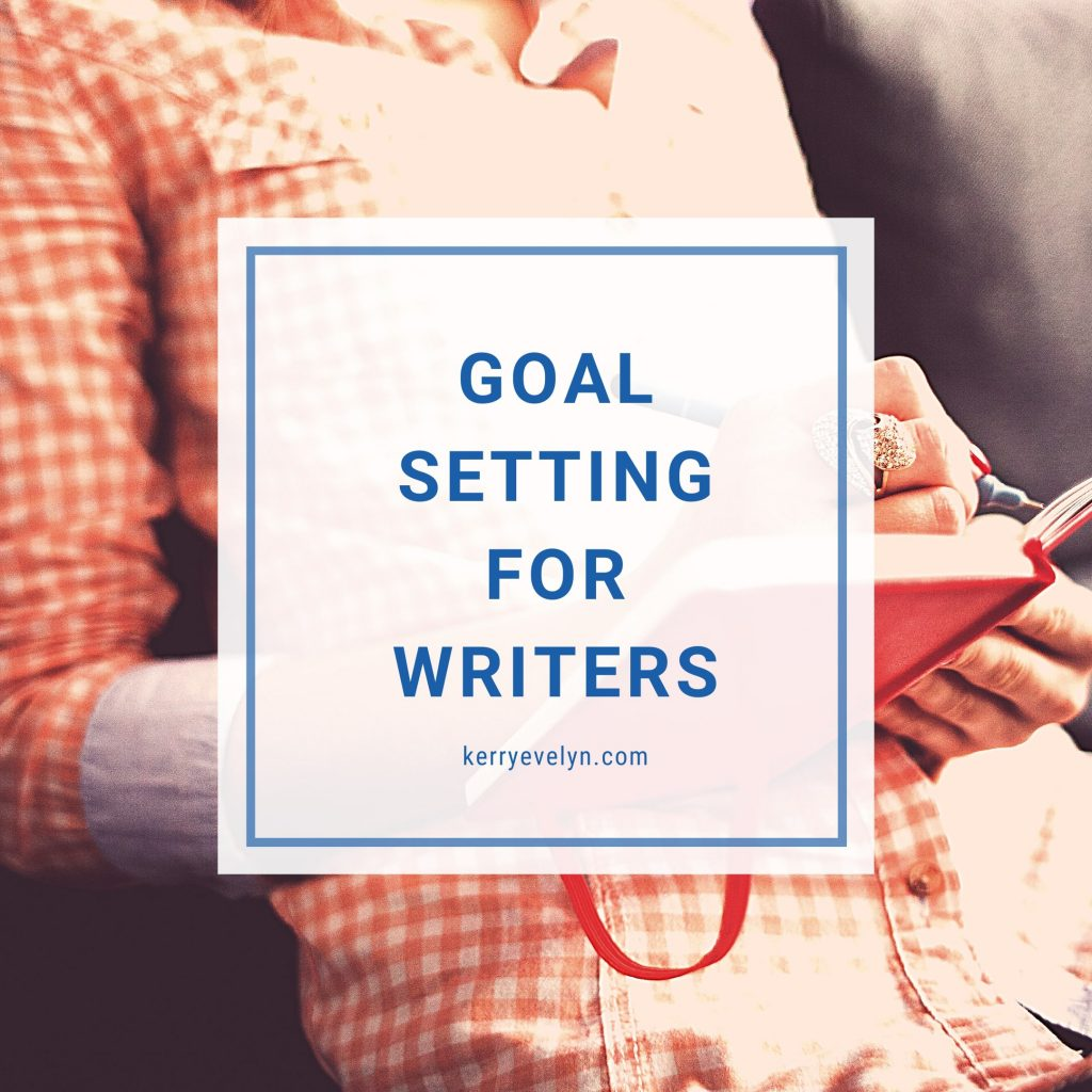 Goal Setting for Writers Kerry Evelyn