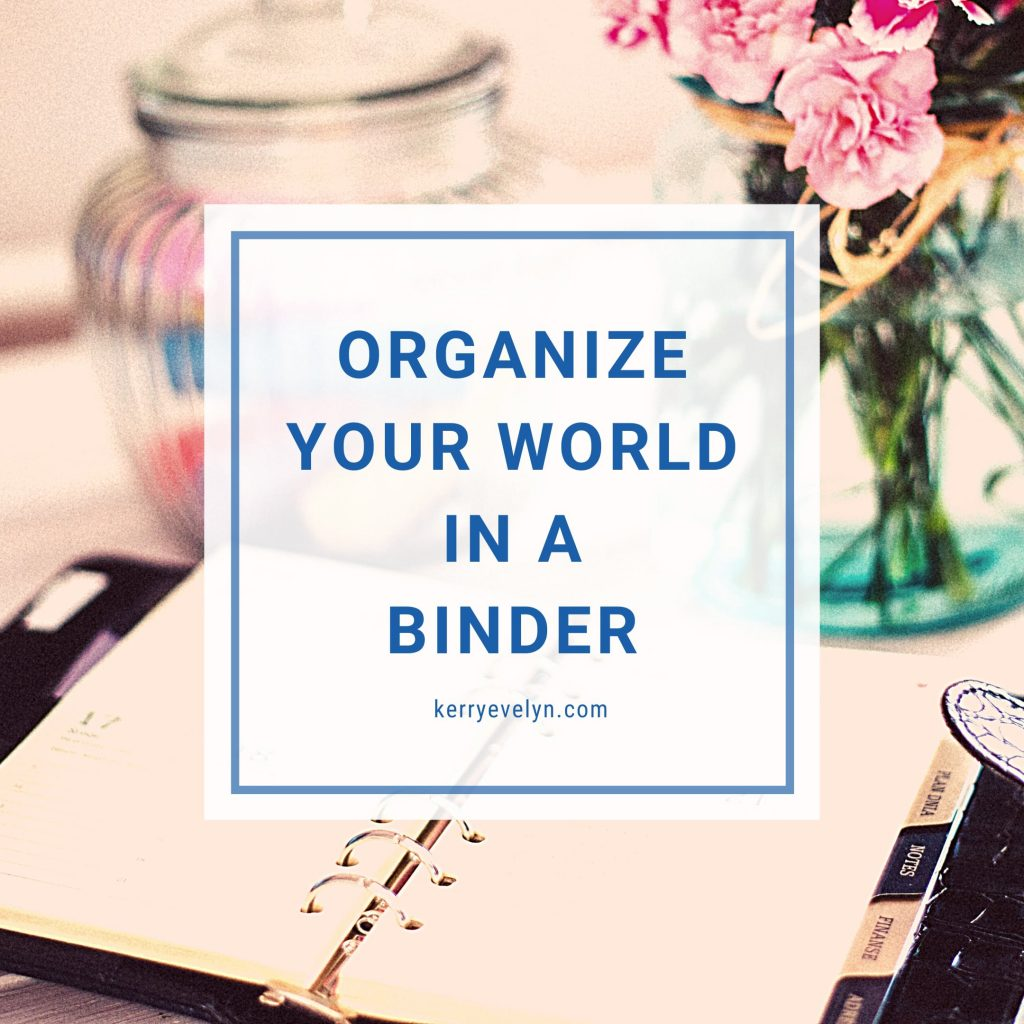 Organize Your World in a Binder Kerry Evelyn