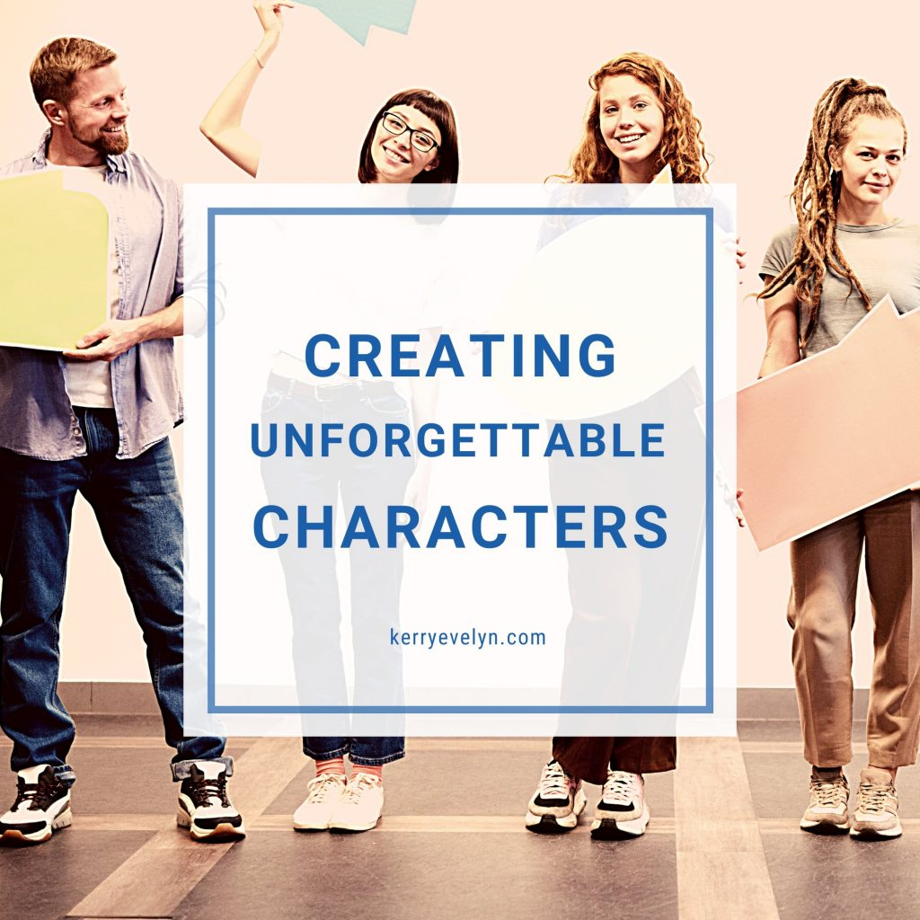Creating Unforgettable Characters Kerry Evelyn