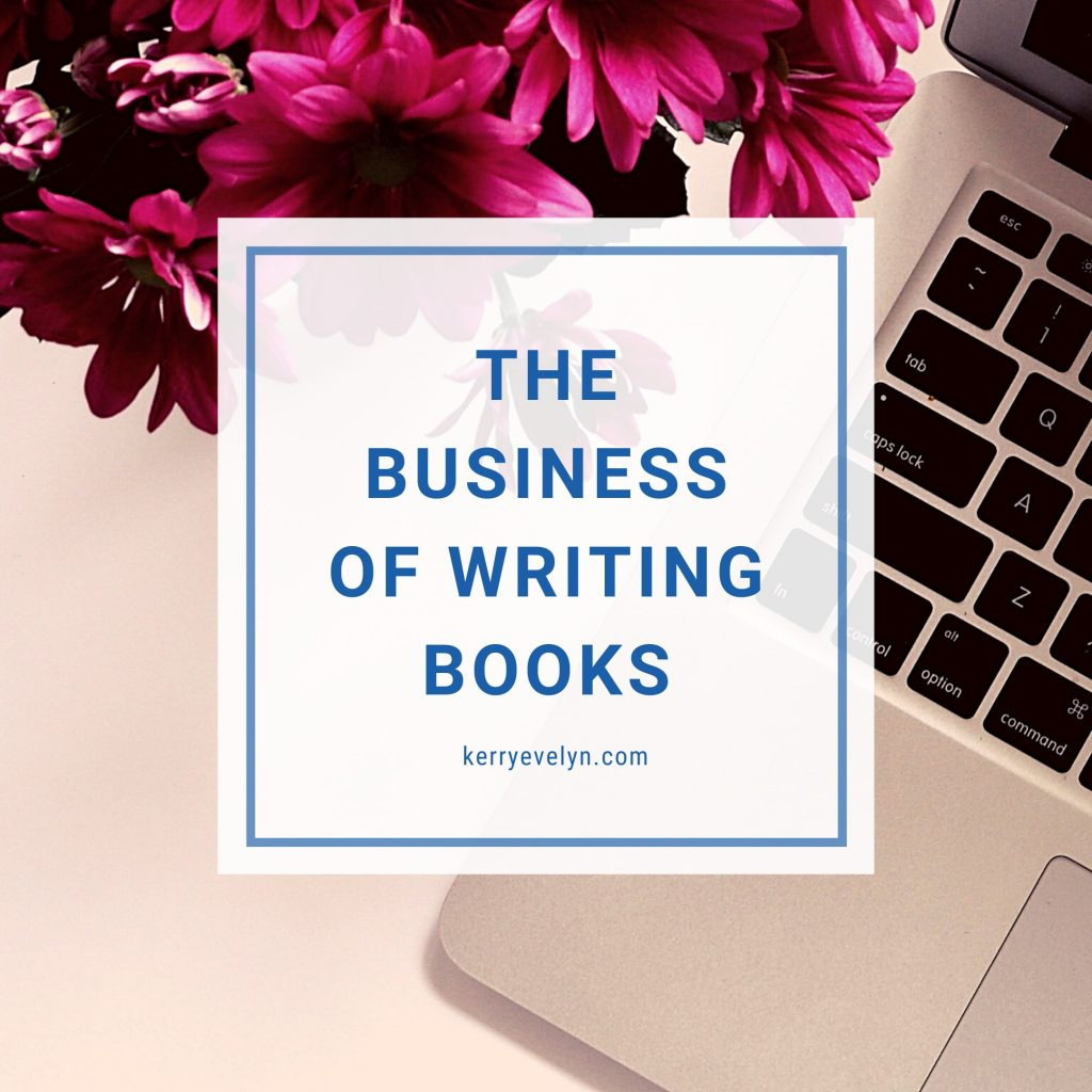 The Business of Writing Books Kerry Evelyn